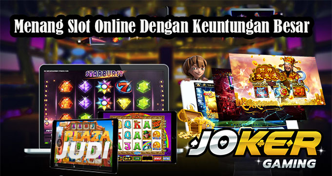 Menang Slot Online Dengan Keuntungan Besar