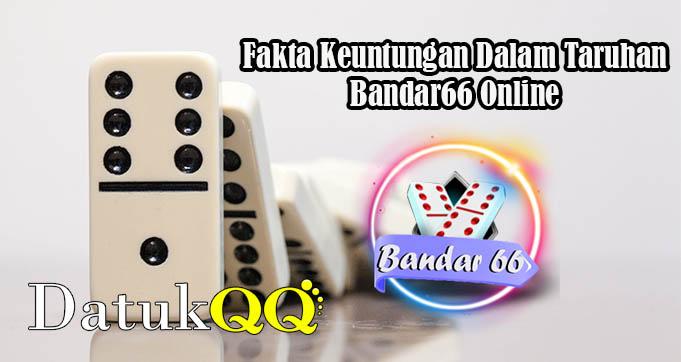 Fakta Keuntungan Dalam Taruhan Bandar66 Online