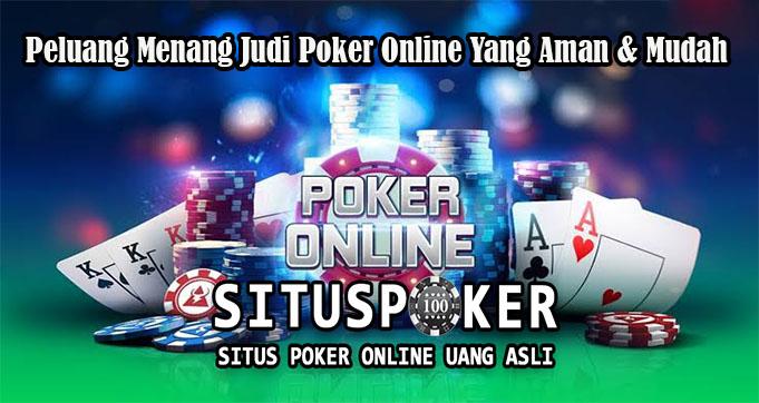 Peluang Menang Judi Poker Online Yang Aman & Mudah